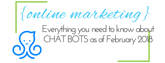 All You Need To Know About Chat Bots (as of February 2018!)