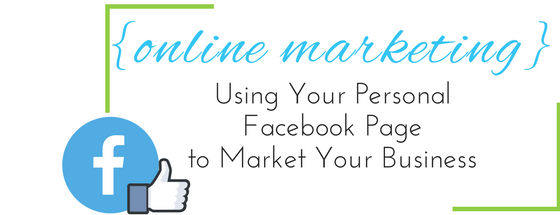 Update Your Personal Facebook Page to Market Your Business